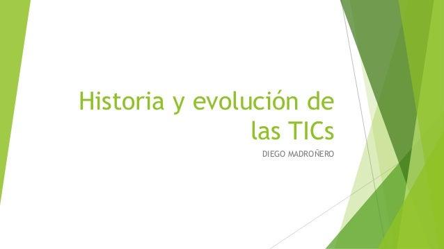 Historia y evolución de las TICs DIEGO MADROÑERO