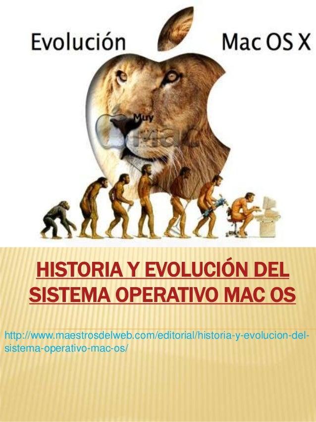 HISTORIA Y EVOLUCIÓN DELSISTEMA OPERATIVO MAC OShttp://www.maestrosdelweb.com/editorial/historia-y-evolucion-del-sistema-o...