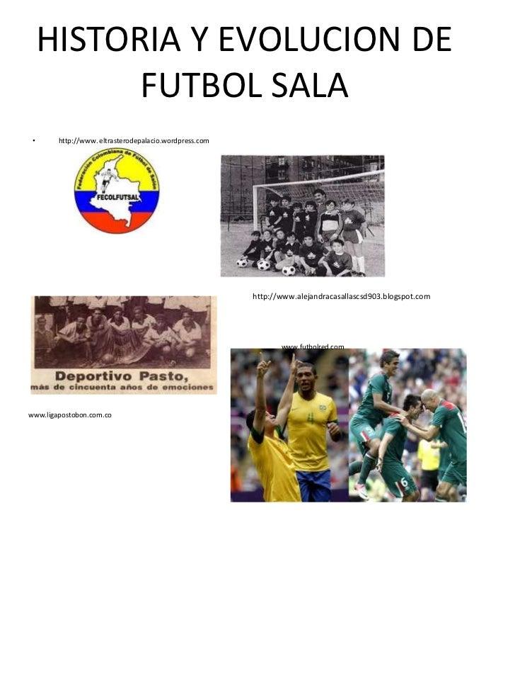HISTORIA Y EVOLUCION DE           FUTBOL SALA •      http://www. eltrasterodepalacio.wordpress.com                        ...