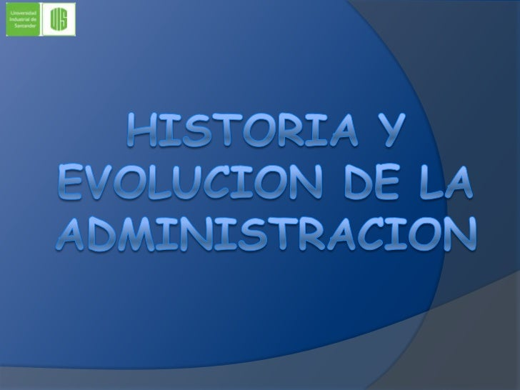 HISTORIA Y EVOLUCION DE LA ADMINISTRACION<br />