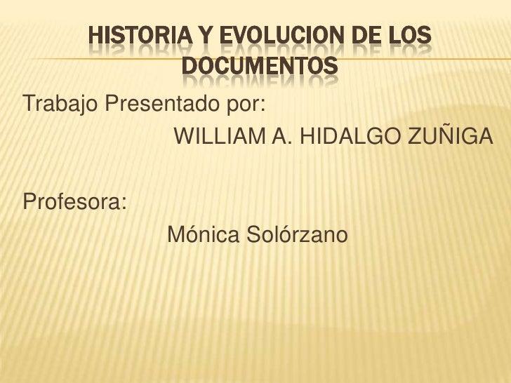 HISTORIA Y EVOLUCION DE LOS DOCUMENTOS<br />Trabajo Presentado por:<br />                       WILLIAM A. HIDALGO ZUÑIGA<...