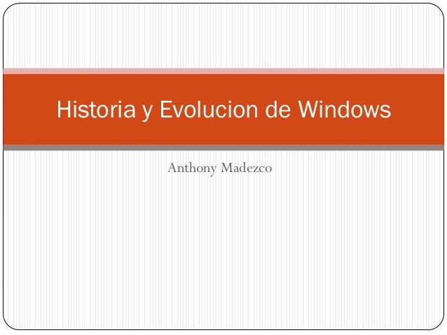 Historia y Evolucion de Windows          Anthony Madezco