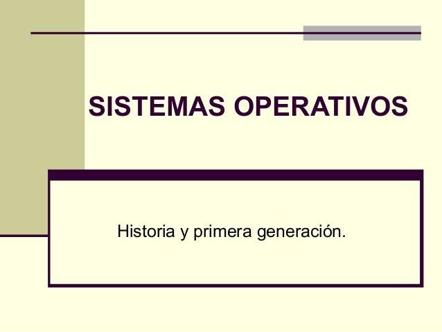 SISTEMAS OPERATIVOS Historia y primera generación.