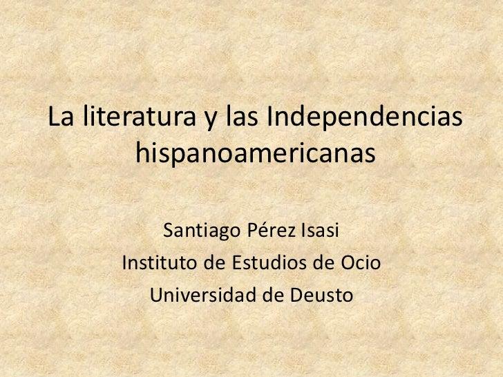 La literatura y las Independencias        hispanoamericanas           Santiago Pérez Isasi      Instituto de Estudios de O...