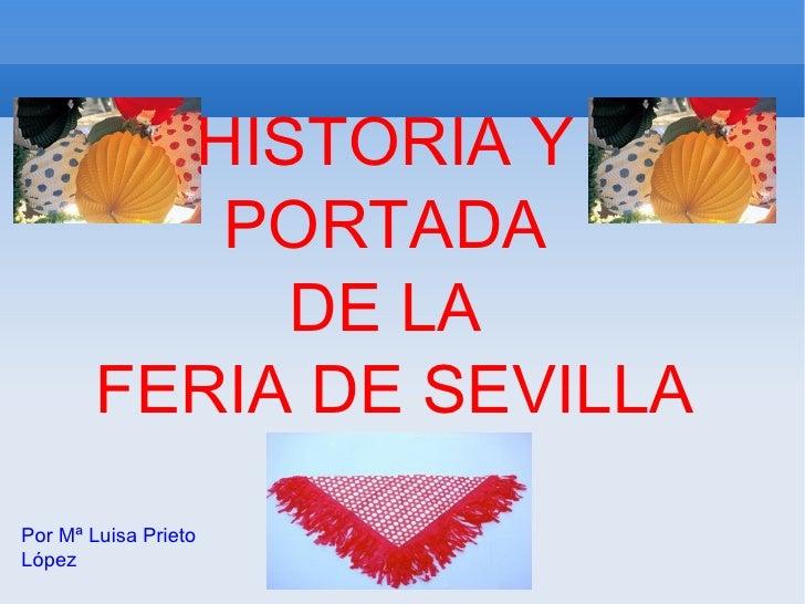 HISTORIA Y  PORTADA  DE LA  FERIA DE SEVILLA Por Mª Luisa Prieto López