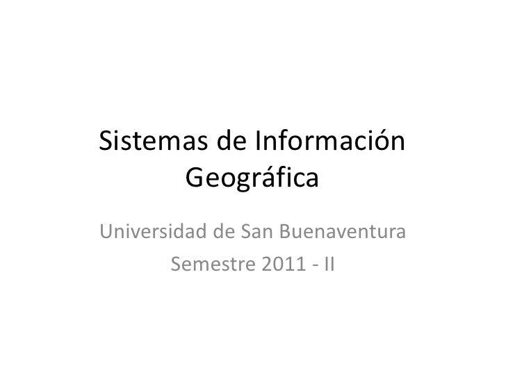 Sistemas de Información      GeográficaUniversidad de San Buenaventura        Semestre 2011 - II