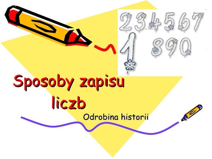 Sposoby zapisu liczb Odrobina historii