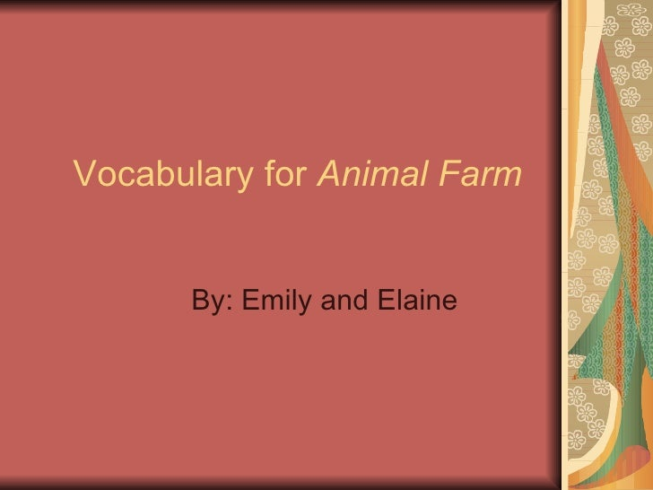 Vocabulary for  Animal Farm By: Emily and Elaine
