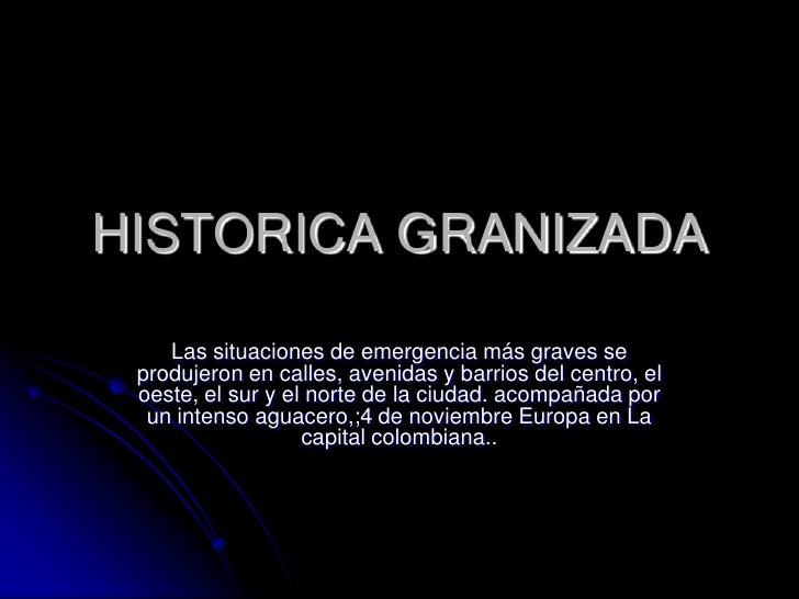 HISTORICA GRANIZADA <br />Las situaciones de emergencia más graves se produjeron en calles, avenidas y barrios del centro,...