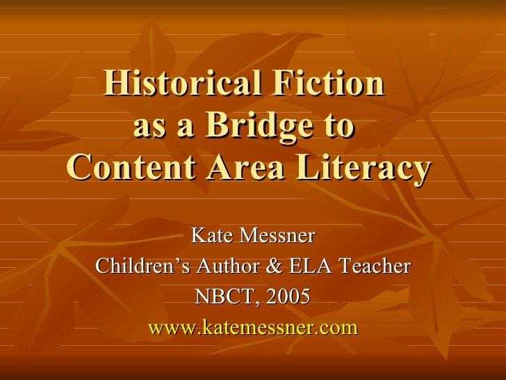 Historical Fiction  as a Bridge to  Content Area Literacy Kate Messner Children's Author & ELA Teacher NBCT, 2005 www.kate...