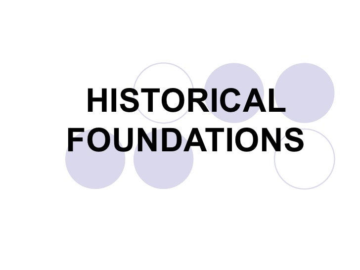 HISTORICAL FOUNDATIONS