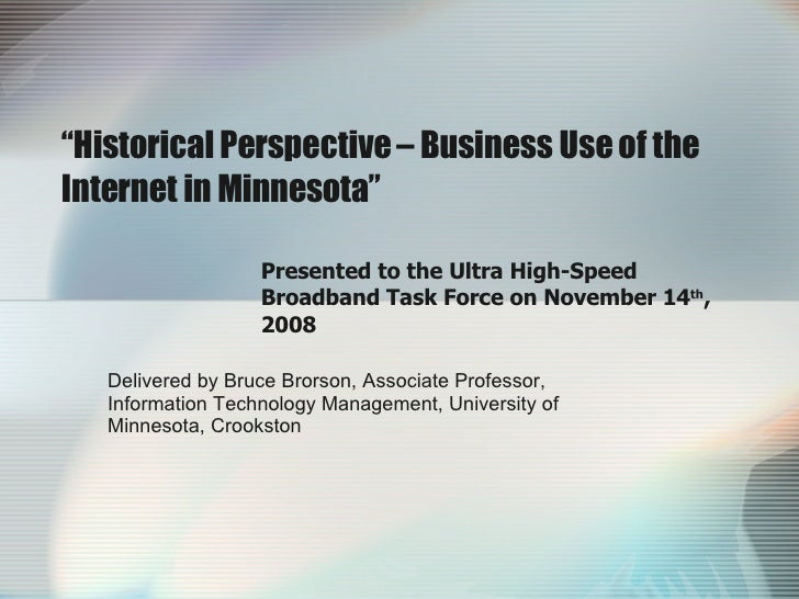 """"""" Historical Perspective – Business Use of the Internet in Minnesota"""" Presented to the Ultra High-Speed Broadband Task For..."""