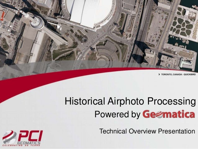 Historical Airphoto Processing Powered by Technical Overview Presentation