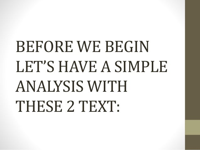BEFORE WE BEGIN LET'S HAVE A SIMPLE ANALYSIS WITH THESE 2 TEXT: