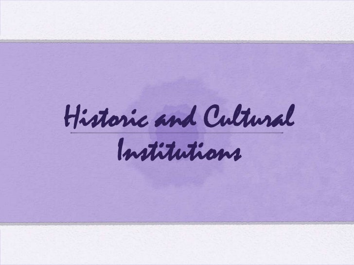 Historic and Cultural Institutions<br />