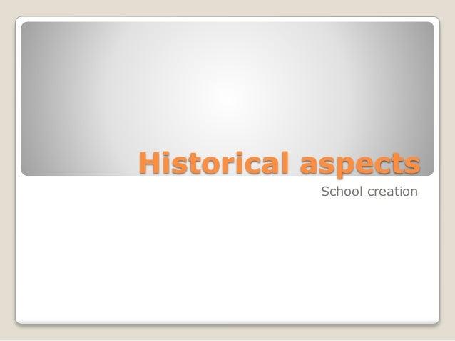 Historical aspects School creation