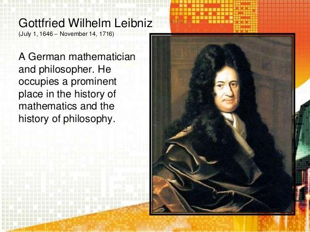 a biography of gottfried wilhelm von leibniz a german polymath and philosopher Gottfried wilhelm leibniz (sometimes von leibniz) (july 1, 1646 – november 14, 1716) was a german mathematician and philosopher.