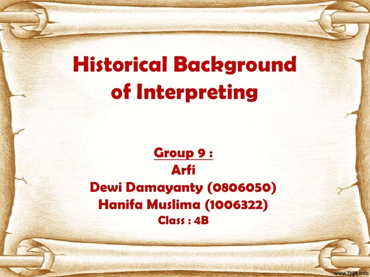 Historical Background    of Interpreting          Group 9 :            Arfi Dewi Damayanty (0806050)  Hanifa Muslima (1006...