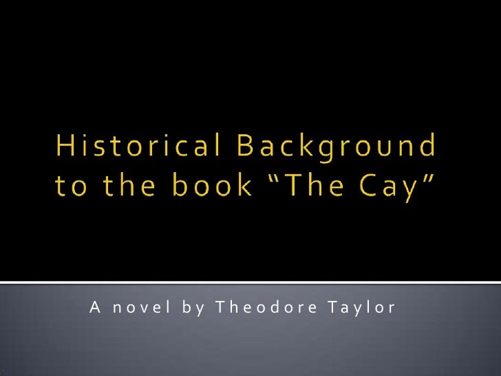 """Historical Background to the book """"The Cay""""<br />A novel by Theodore Taylor<br />"""