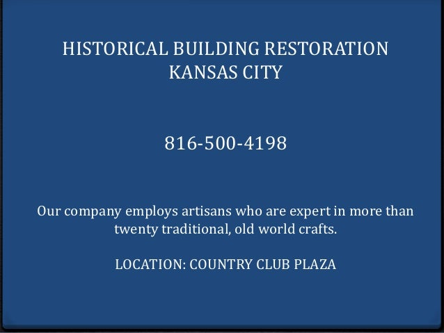 HISTORICAL BUILDING RESTORATION KANSAS CITY 816-500-4198 Our company employs artisans who are expert in more than twenty t...
