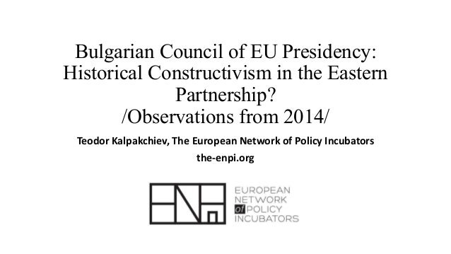 Bulgarian Council of EU Presidency: Historical Constructivism in the Eastern Partnership? /Observations from 2014/ Teodor ...