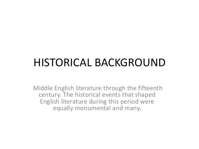 HISTORICAL BACKGROUNDMiddle English literature through the fifteenthcentury. The historical events that shapedEnglish lite...