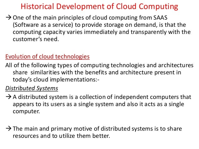 Historical Development of Cloud Computing One of the main principles of cloud computing from SAAS (Software as a service)...