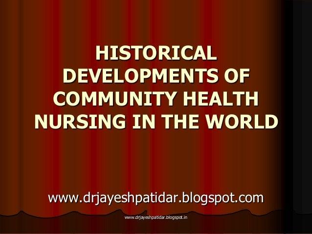 HISTORICALDEVELOPMENTS OFCOMMUNITY HEALTHNURSING IN THE WORLDwww.drjayeshpatidar.blogspot.comwww.drjayeshpatidar.blogspot.in
