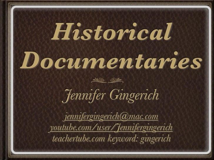 HistoricalDocumentaries     Jennifer Gingerich       jennifergingerich@mac.com  youtube.com/user/Jennifergingerich   teach...