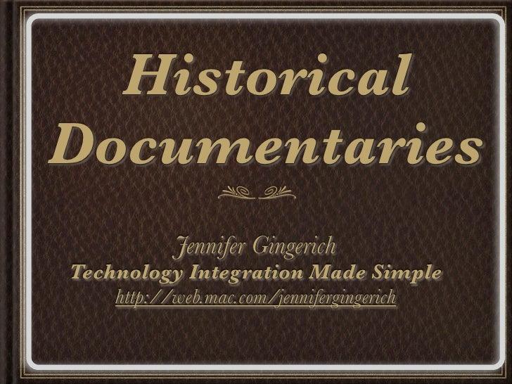 Historical Documentaries            Jennifer Gingerich Technology Integration Made Simple     http://web.mac.com/jenniferg...
