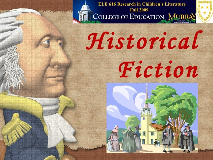 Historical Fiction Fall 2009 ELE 616 Research in Children's Literature