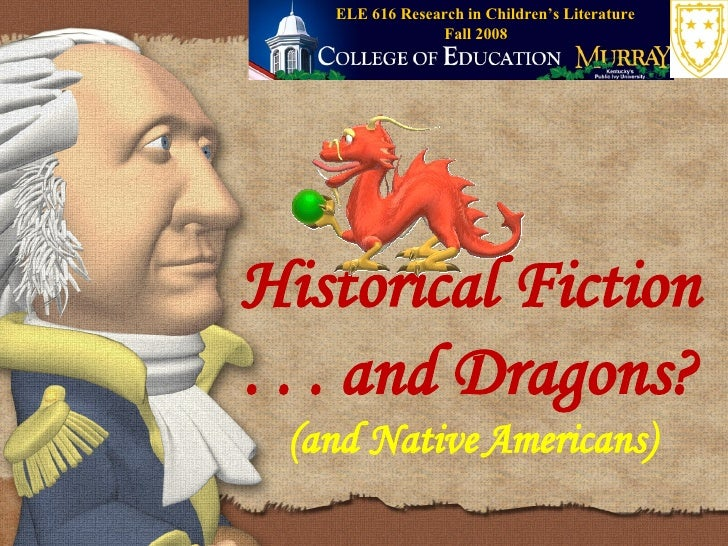 Historical Fiction . . . and Dragons? (and Native Americans) Fall 2008 ELE 616 Research in Children's Literature