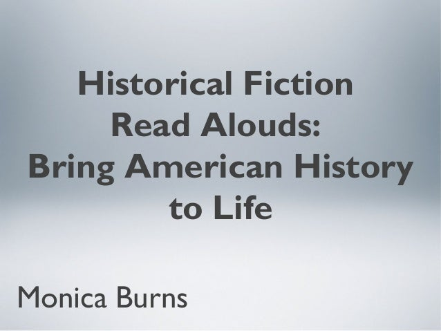 Historical Fiction Read Alouds: Bring American History to Life Monica Burns