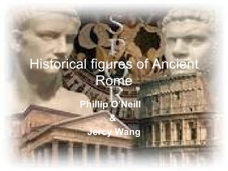 Historical figures of Ancient            Rome        Phillip O'Neill               &         Jercy Wang