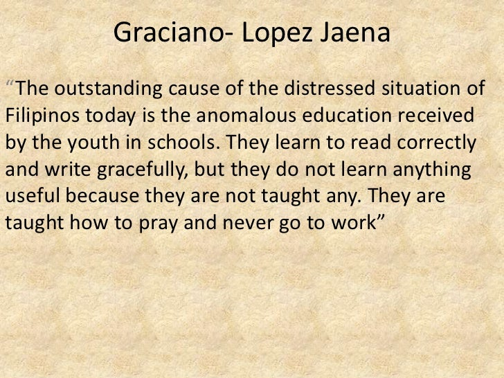 """Graciano- Lopez Jaena""""The outstanding cause of the distressed situation ofFilipinos today is the anomalous education recei..."""