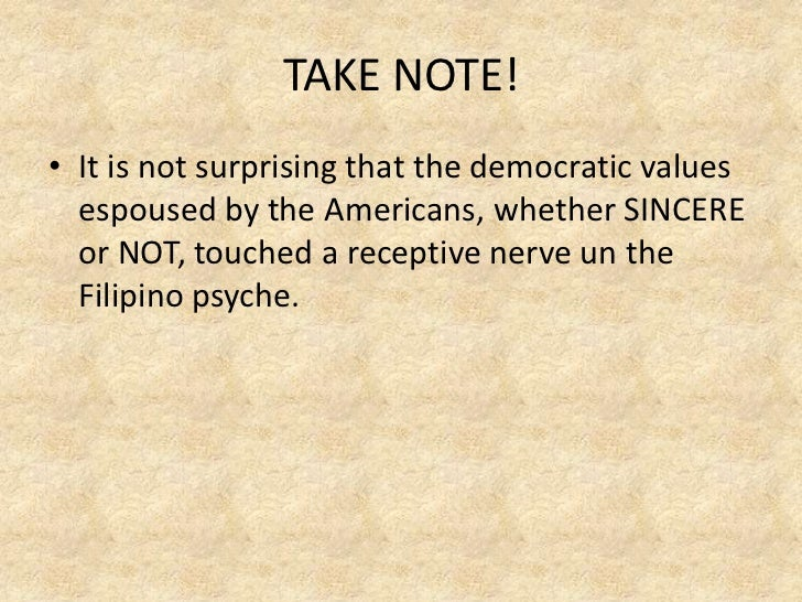 TAKE NOTE!• It is not surprising that the democratic values  espoused by the Americans, whether SINCERE  or NOT, touched a...