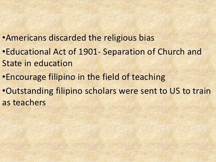 •Americans discarded the religious bias•Educational Act of 1901- Separation of Church andState in education•Encourage fili...