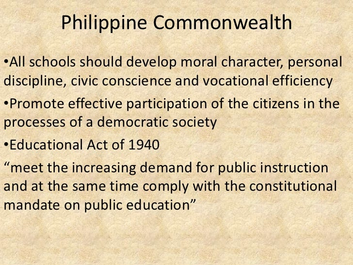 Philippine Commonwealth•All schools should develop moral character, personaldiscipline, civic conscience and vocational ef...