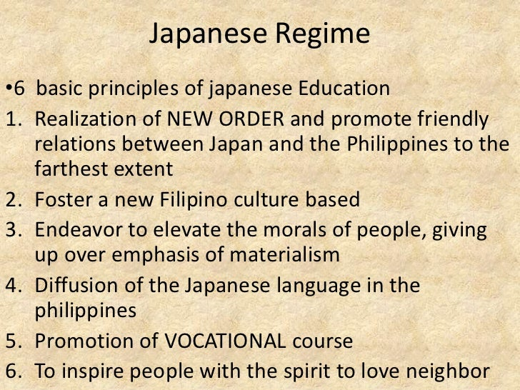 Japanese Regime•6 basic principles of japanese Education1. Realization of NEW ORDER and promote friendly   relations betwe...