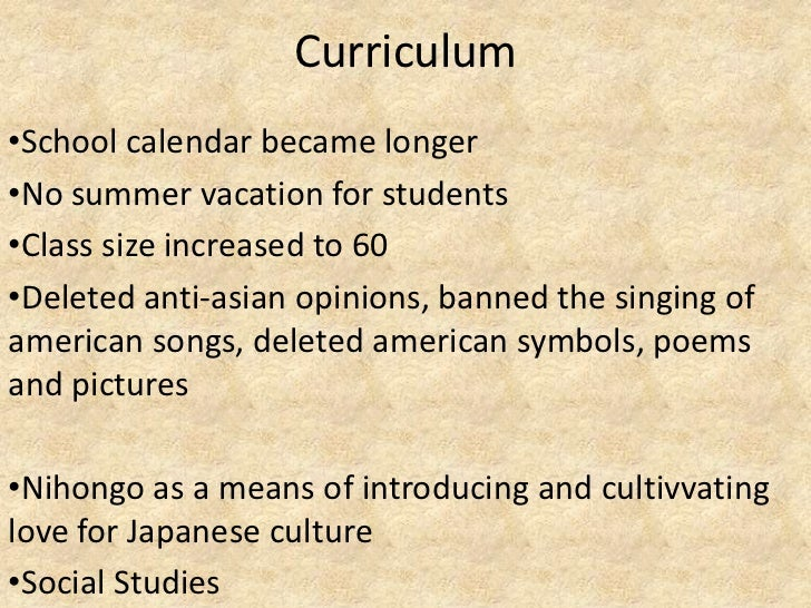 Curriculum•School calendar became longer•No summer vacation for students•Class size increased to 60•Deleted anti-asian opi...