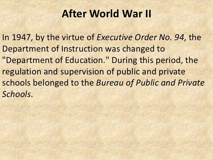 """After World War IIIn 1947, by the virtue of Executive Order No. 94, theDepartment of Instruction was changed to""""Department..."""
