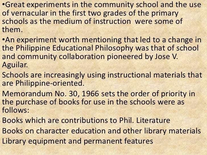 •Great experiments in the community school and the useof vernacular in the first two grades of the primaryschools as the m...