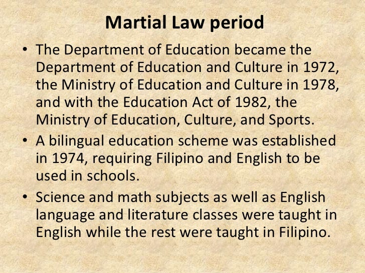 Martial Law period• The Department of Education became the  Department of Education and Culture in 1972,  the Ministry of ...