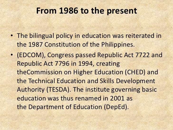 From 1986 to the present• The bilingual policy in education was reiterated in  the 1987 Constitution of the Philippines.• ...