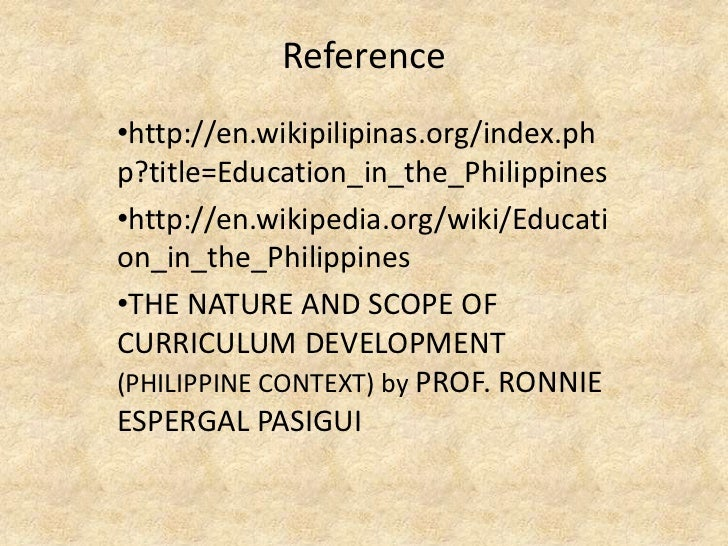 Reference•http://en.wikipilipinas.org/index.php?title=Education_in_the_Philippines•http://en.wikipedia.org/wiki/Education_...