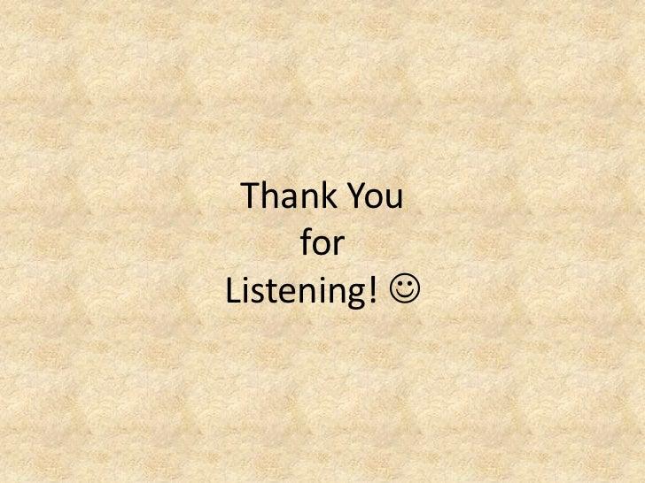 Thank You     forListening! 