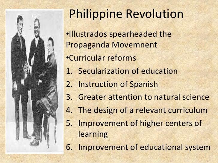 Philippine Revolution•Illustrados spearheaded thePropaganda Movemnent•Curricular reforms1. Secularization of education2. I...