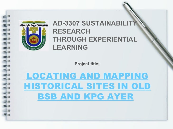 LOCATING AND MAPPING HISTORICAL SITES IN OLD BSB AND KPG AYER   AD-3307 SUSTAINABILITY RESEARCH THROUGH EXPERIENTIAL LEARN...
