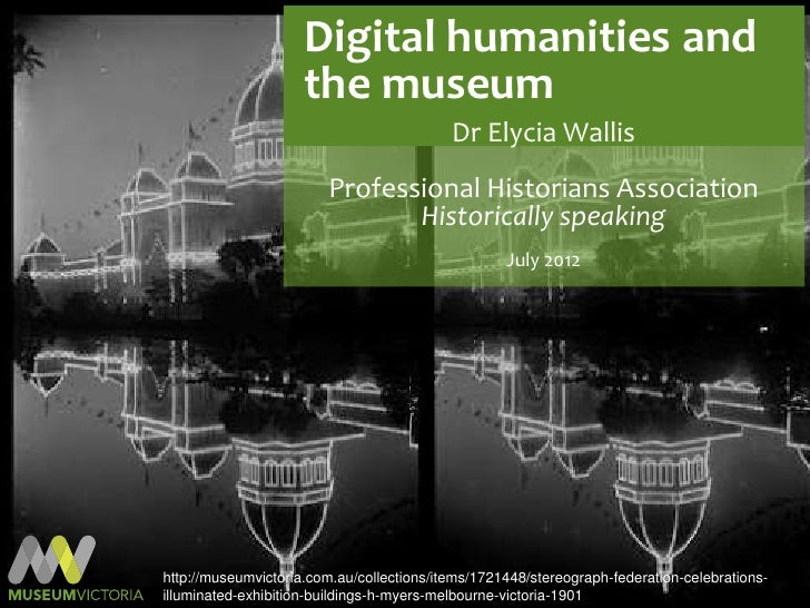Digital humanities and                     the museum                                           Dr Elycia Wallis          ...
