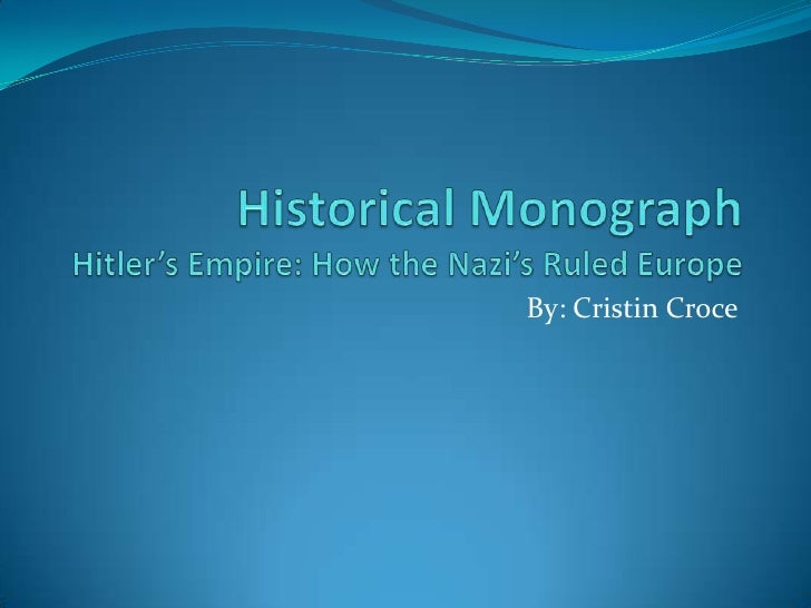 Historical MonographHitler's Empire: How the Nazi's Ruled Europe<br />By: Cristin Croce<br />